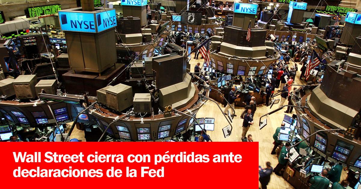 Wall Street cierra con pérdidas ante declaraciones de la Fed